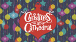 Christmas at Cathedral 2017 - main title