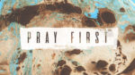 Pray First - Series Title